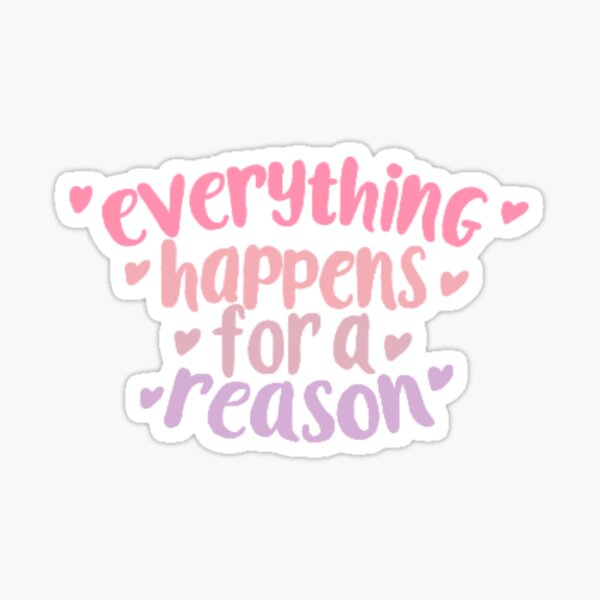 Everything Happens For A Reason Quote Sticker