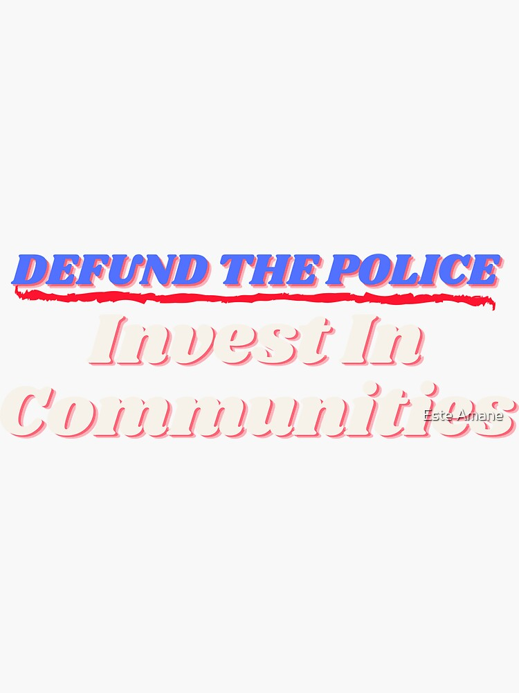 Defund The Police Invest in Communities by madalynwilliams