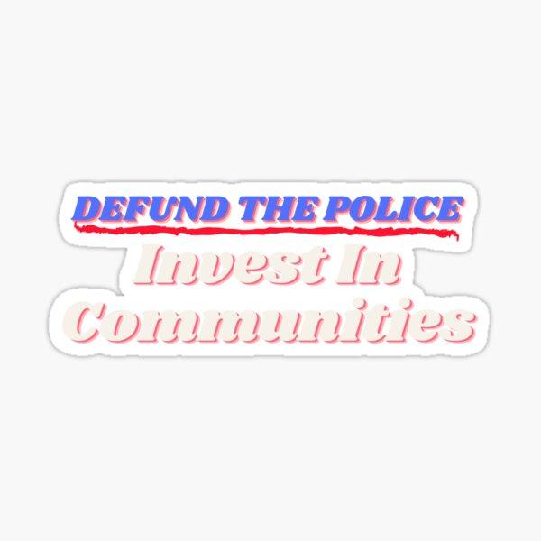 Defund The Police Invest in Communities Sticker