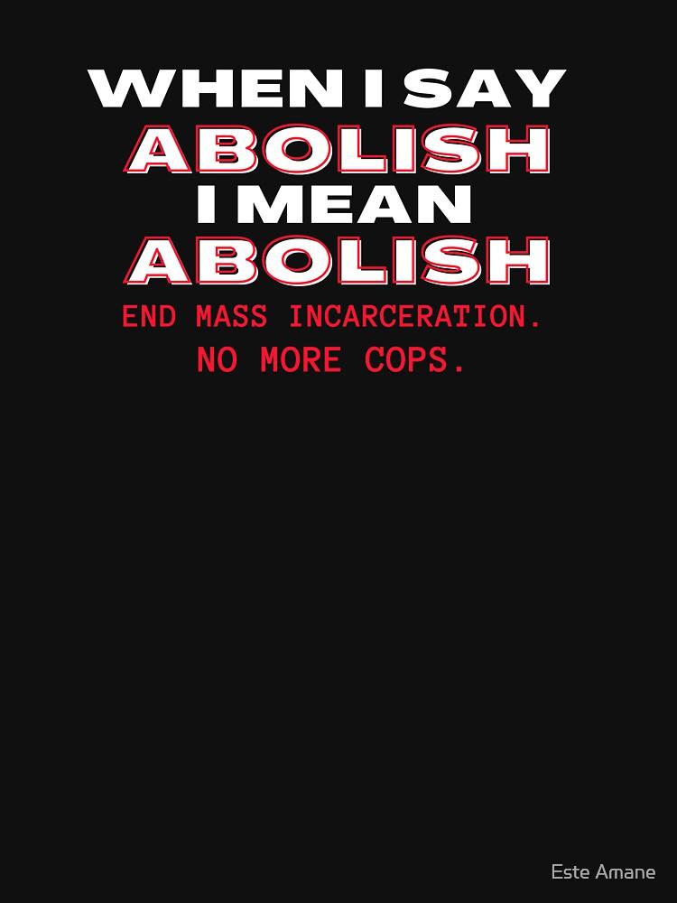 When I Say Abolish I Mean Abolish by madalynwilliams