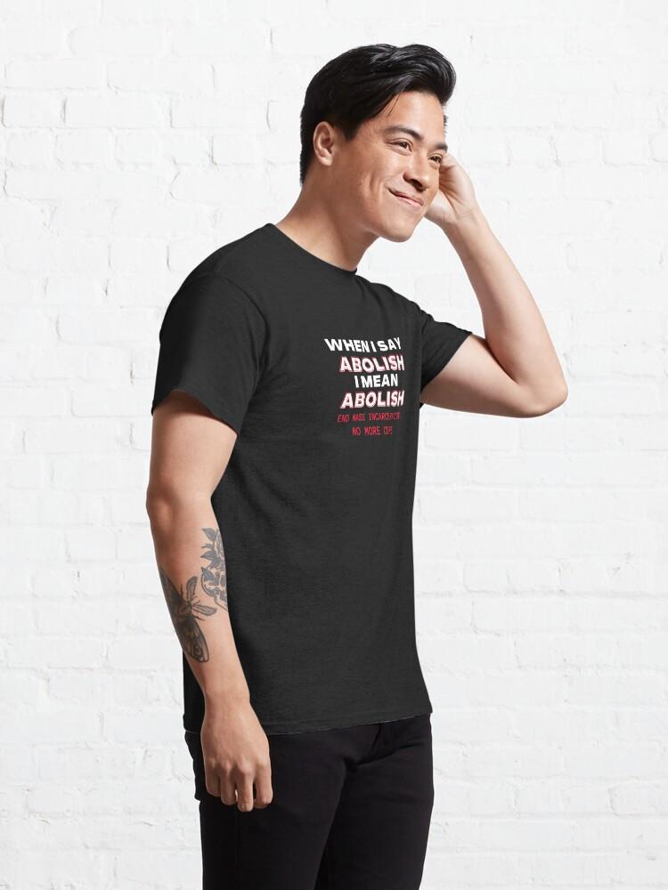 Alternate view of When I Say Abolish I Mean Abolish Classic T-Shirt