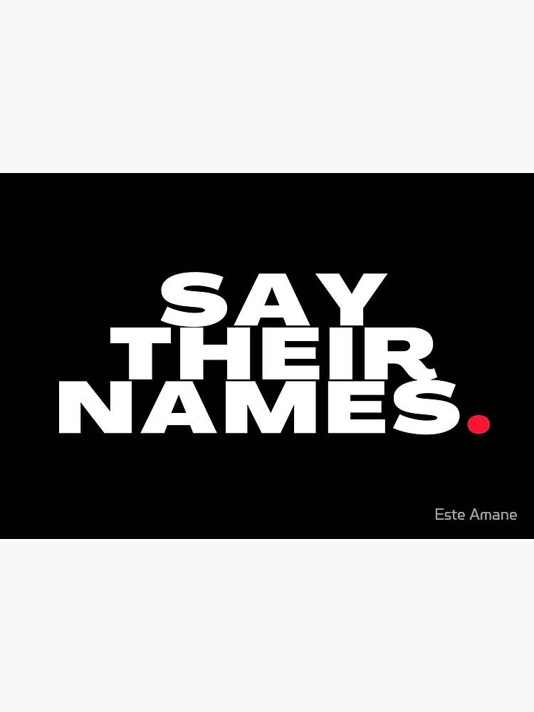 SAY THEIR NAMES. by madalynwilliams