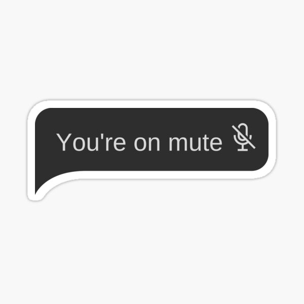 You're on mute - Bubble Message  Sticker