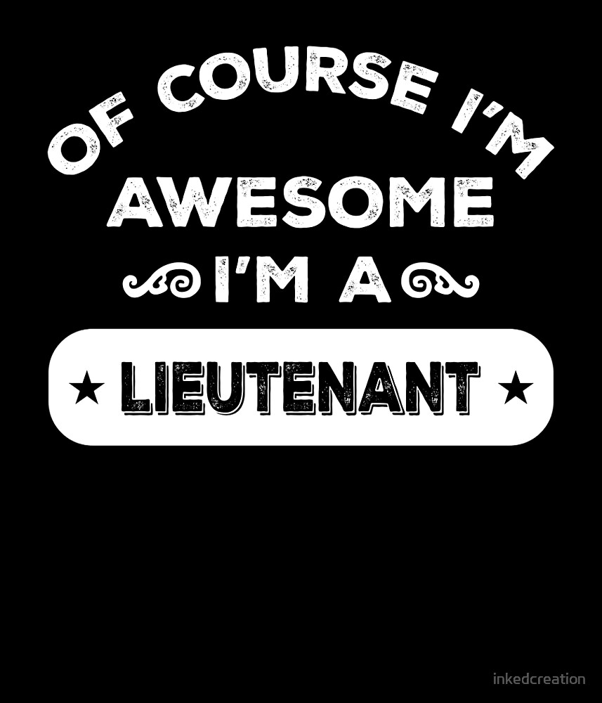 OF COURSE I'M AWESOME I'M A LIEUTENANT by inkedcreation
