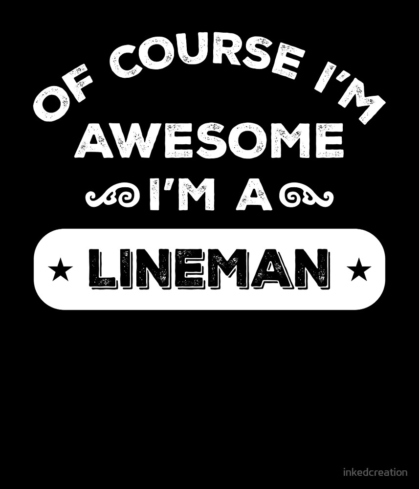 OF COURSE I'M AWESOME I'M A LINEMAN by inkedcreation