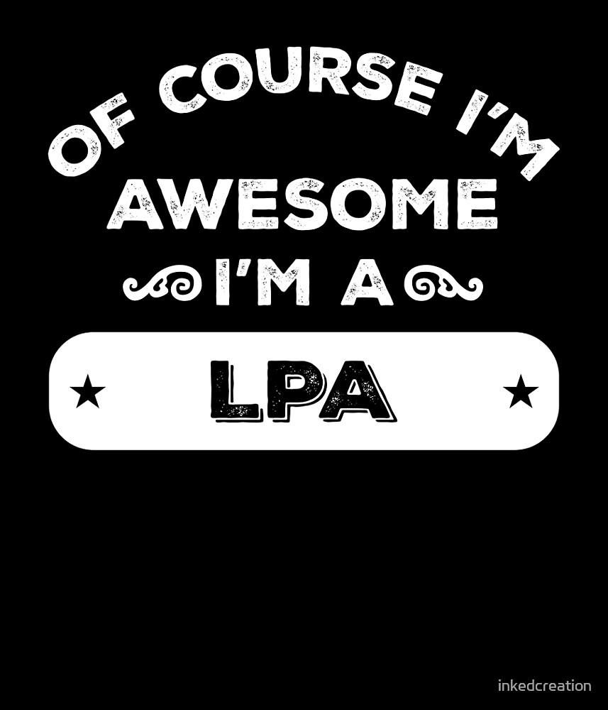 OF COURSE I'M AWESOME I'M A LPA by inkedcreation