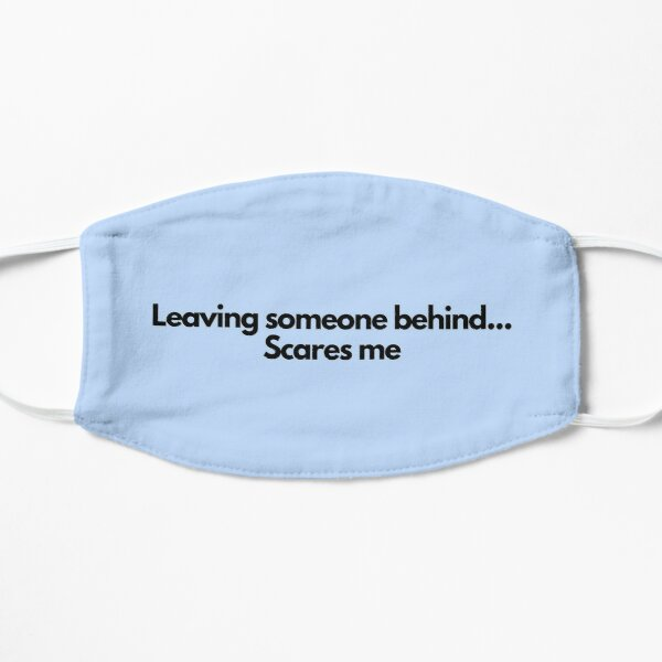 Leaving someone behind...Scares me Mask