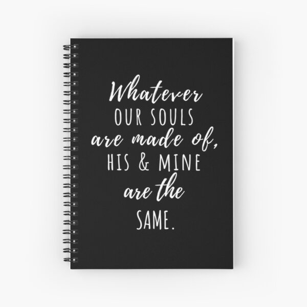 Whatever our souls are made of   After Hessa Quote Black Variant 2 Spiral Notebook