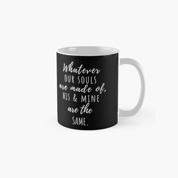 Whatever our souls are made of | After Hessa Quote Black Variant 2 Classic Mug