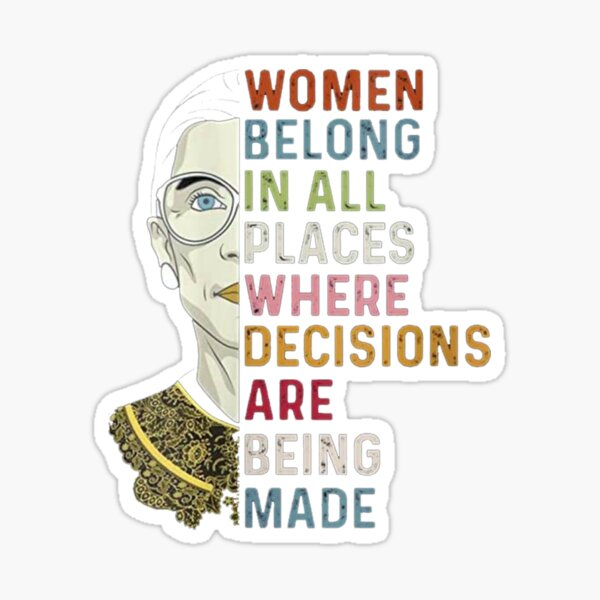 Notorious RBG Ruth Bader Ginsburg RBG Women Belong In All Places Sticker