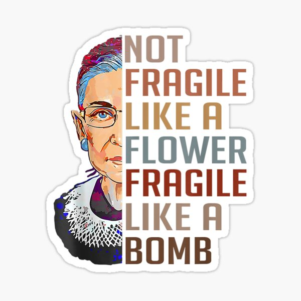 Not Fragile Like A Flower But A Bomb Ruth Ginsburg Rbg Gift Sticker