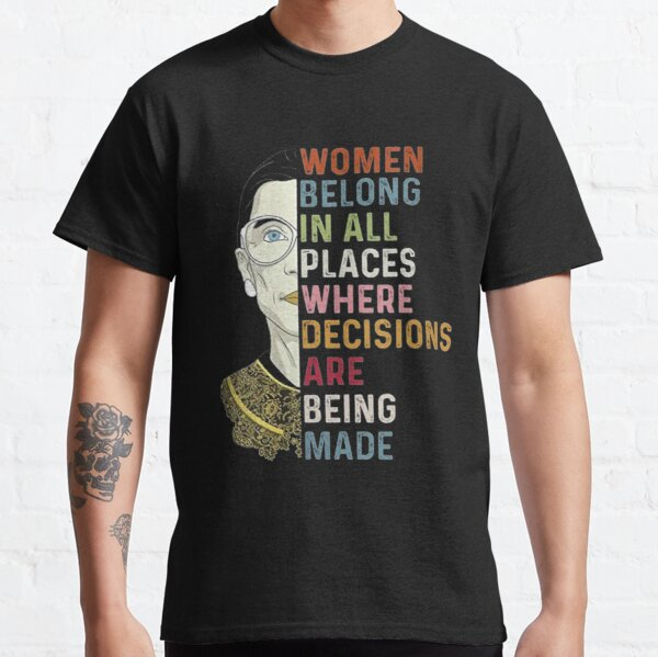 Notorious RBG Ruth Bader Ginsburg RBG Women Belong In All Places Classic T-Shirt