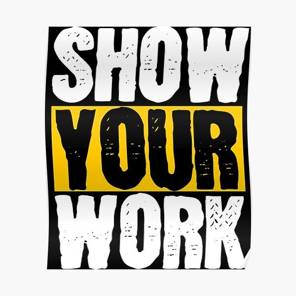 Show Your Work Teacher School Homework Poster