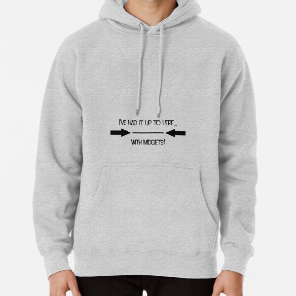 I've had it upto here.. with midgets! Pullover Hoodie