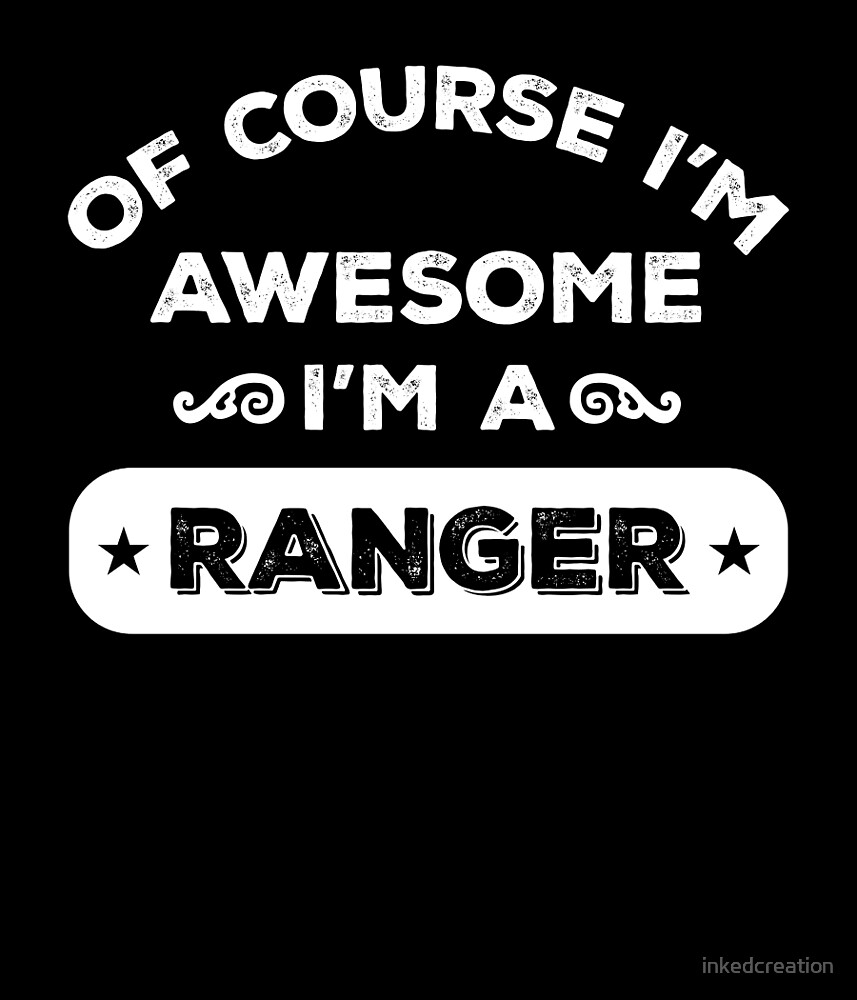 OF COURSE I'M AWESOME I'M A RANGER by inkedcreation