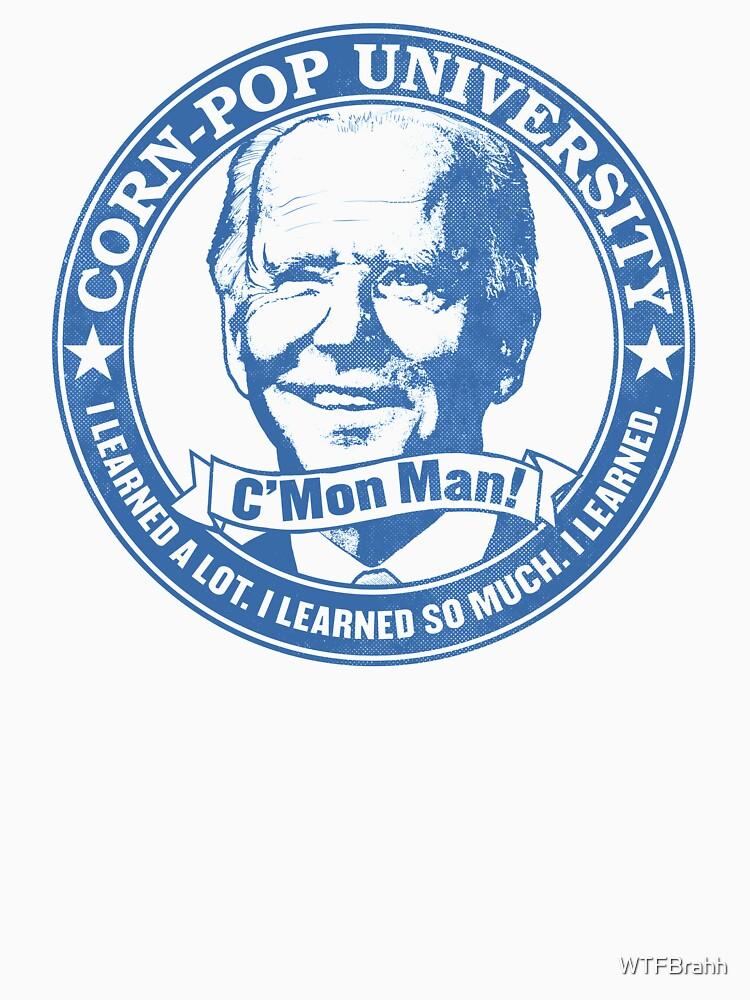 Biden Corn-Pop University C'Mon Man Color Version WTFBrahh by WTFBrahh
