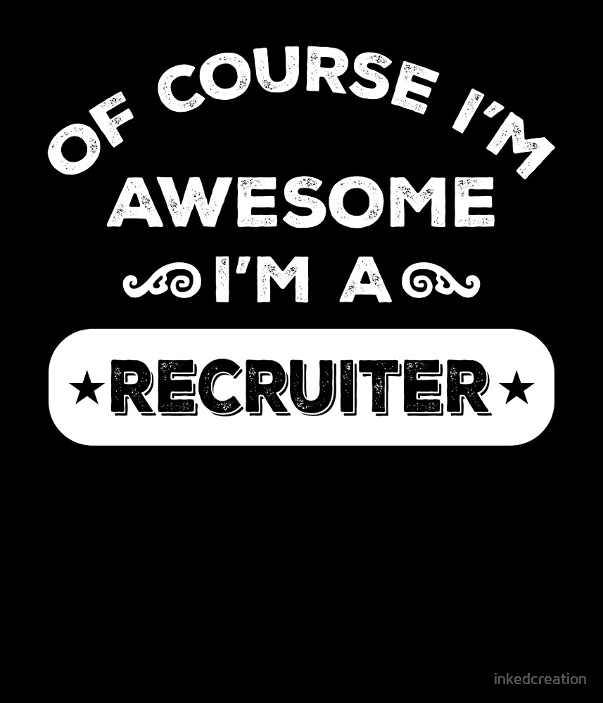 OF COURSE I'M AWESOME I'M A RECRUITER by inkedcreation