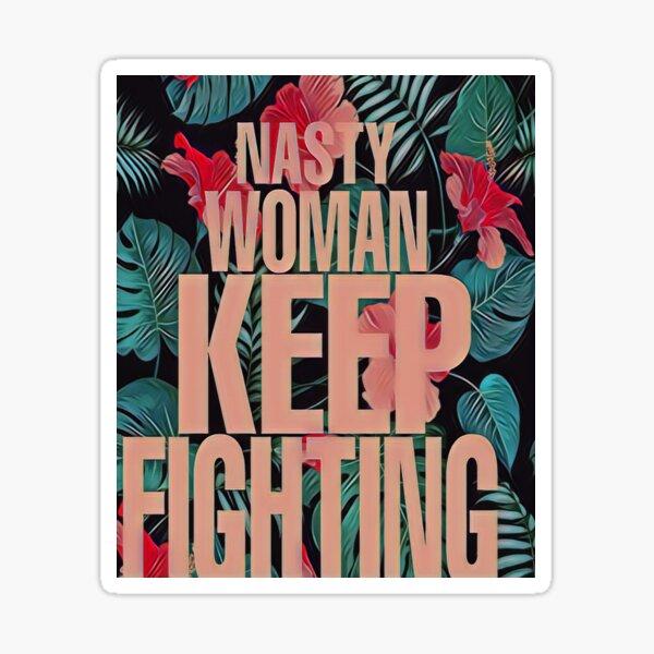 Nasty woman keep fighting Sticker