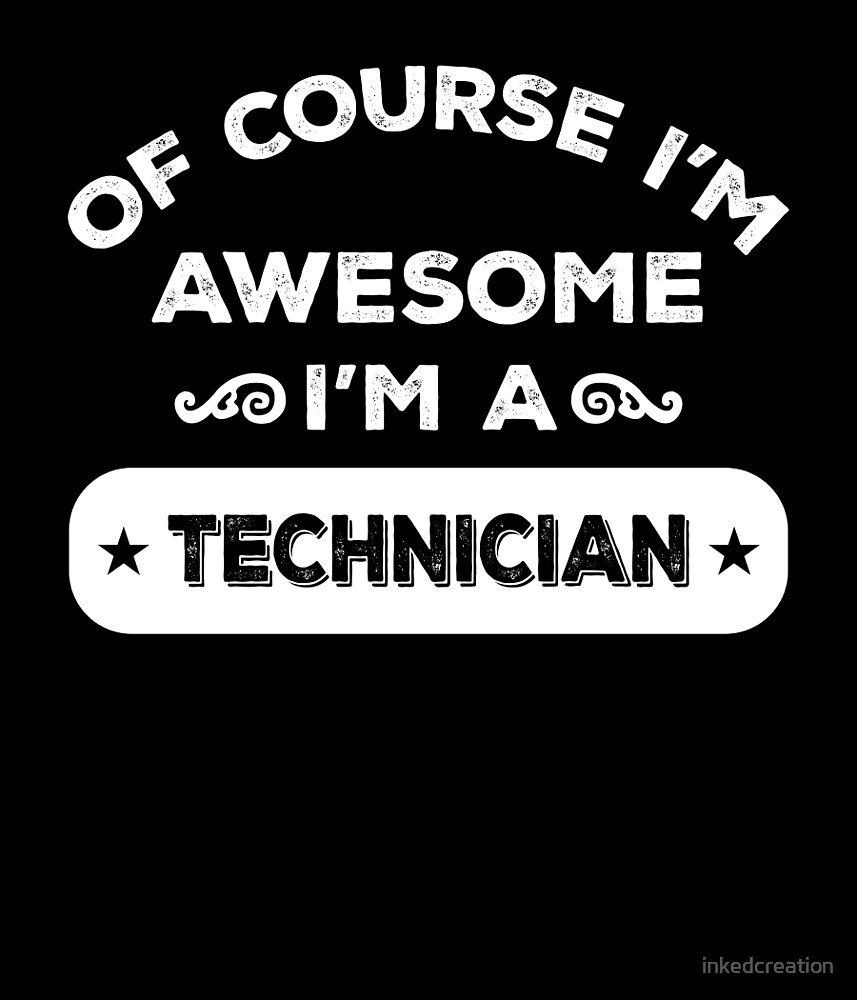 OF COURSE I'M AWESOME I'M A TECHNICIAN by inkedcreation