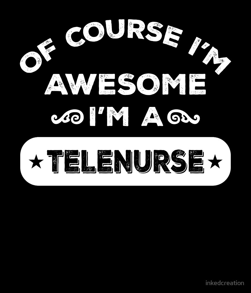 OF COURSE I'M AWESOME I'M A TELENURSE by inkedcreation