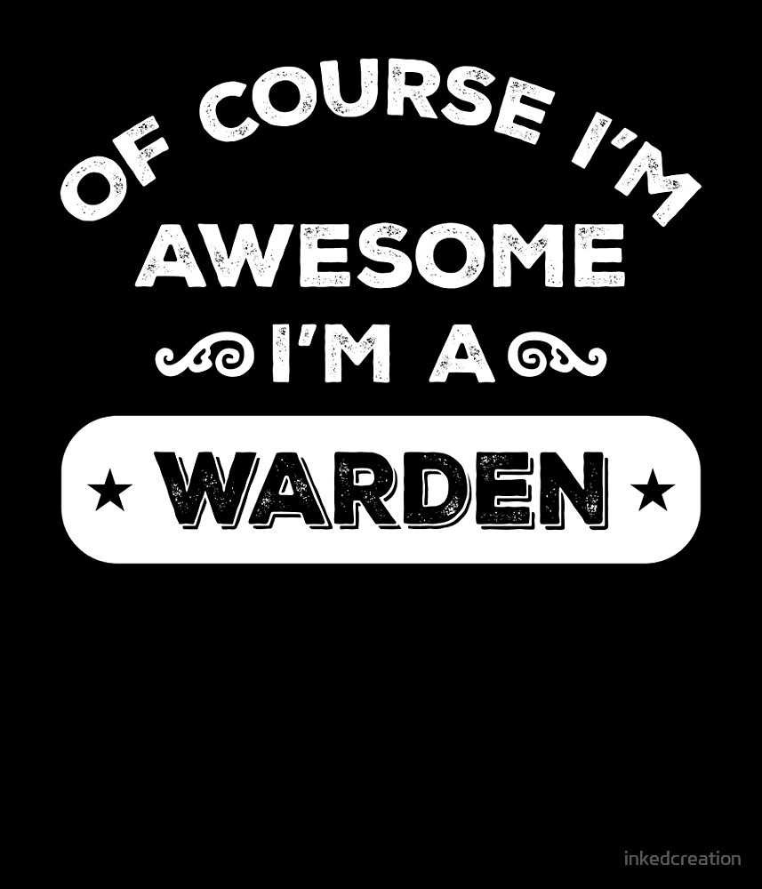 OF COURSE I'M AWESOME I'M A WARDEN by inkedcreation