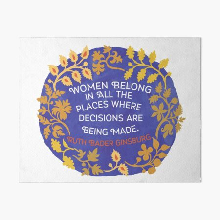 Women Belong In All The Places Where Decisions Are Being Made, Ruth Bader Ginsburg Art Board Print