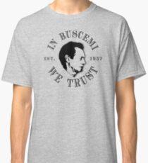 In Buscemi We Trust Classic T-Shirt