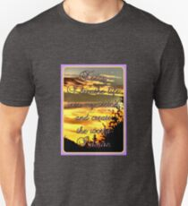 Today I breathe life into my vision, and create the world I desire. Unisex T-Shirt