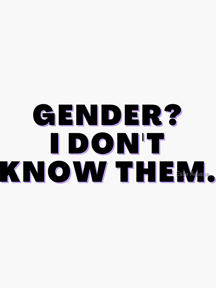 Gender? I Don't Know Them by madalynwilliams