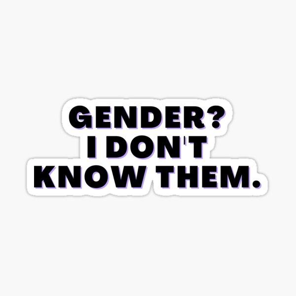 Gender? I Don't Know Them Sticker