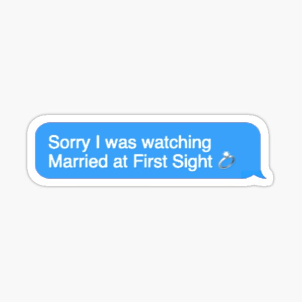 Sorry I was watching Married at First Sight Sticker