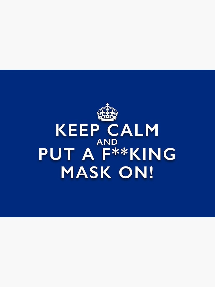 Keep Calm and Put a F**king Mask On - Royal Blue Facemask by NearTheKnuckle