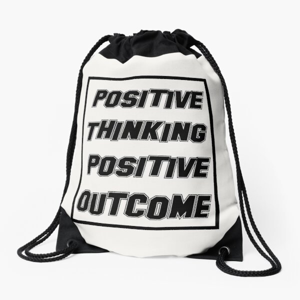 Positive Thinking, Positive Outcome  Drawstring Bag