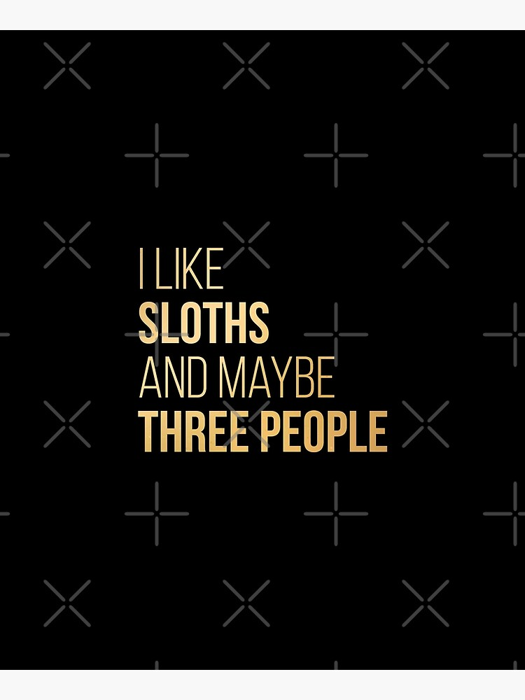 I Like Sloths And Maybe Three People in Gold by DuxDesign