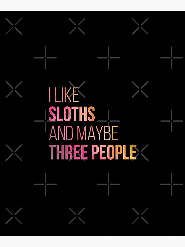 I Like Sloths And Maybe Three People in Watercolor by DuxDesign