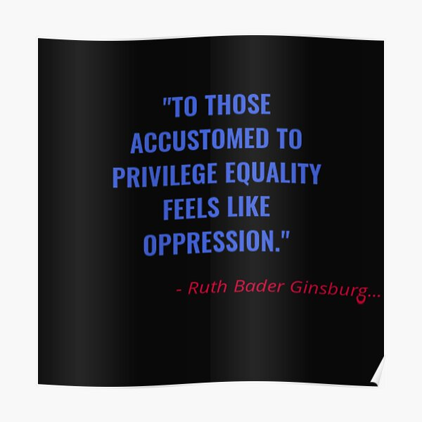 To Those Accustomed To Privilege Equality Feels Like Oppression Poster