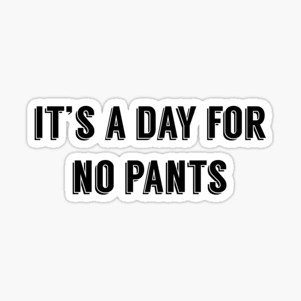 It's A Day For No Pants Sticker
