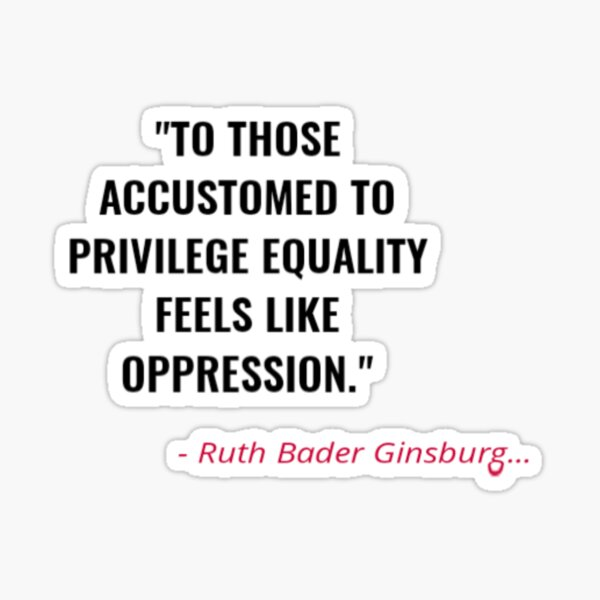 To Those Accustomed To Privilege Equality Feels Like Oppression Sticker