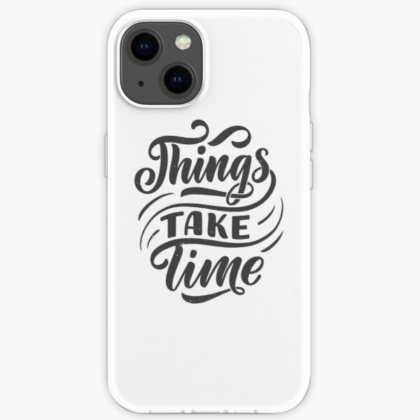 Thing Take Time iPhone Soft Case