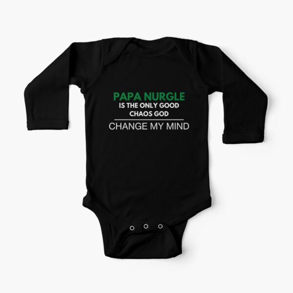 """""""Papa Nurgle Is The Only Good Chaos God - Change My Mind""""  Deathguard Print Long Sleeve Baby One-Piece"""