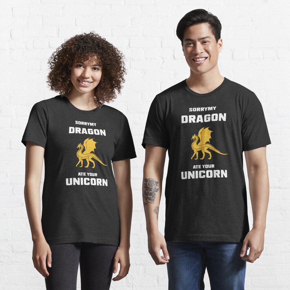Sorry My Dragon Ate your Unicorn Essential T-Shirt