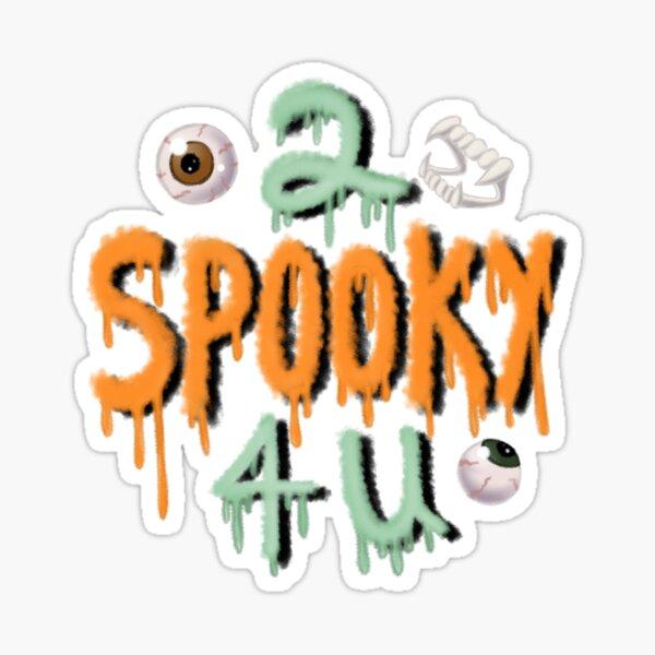 2 Spooky 4 U Sticker