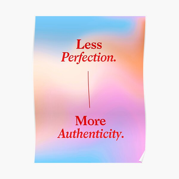 Less Perfection, More Authenticity Poster