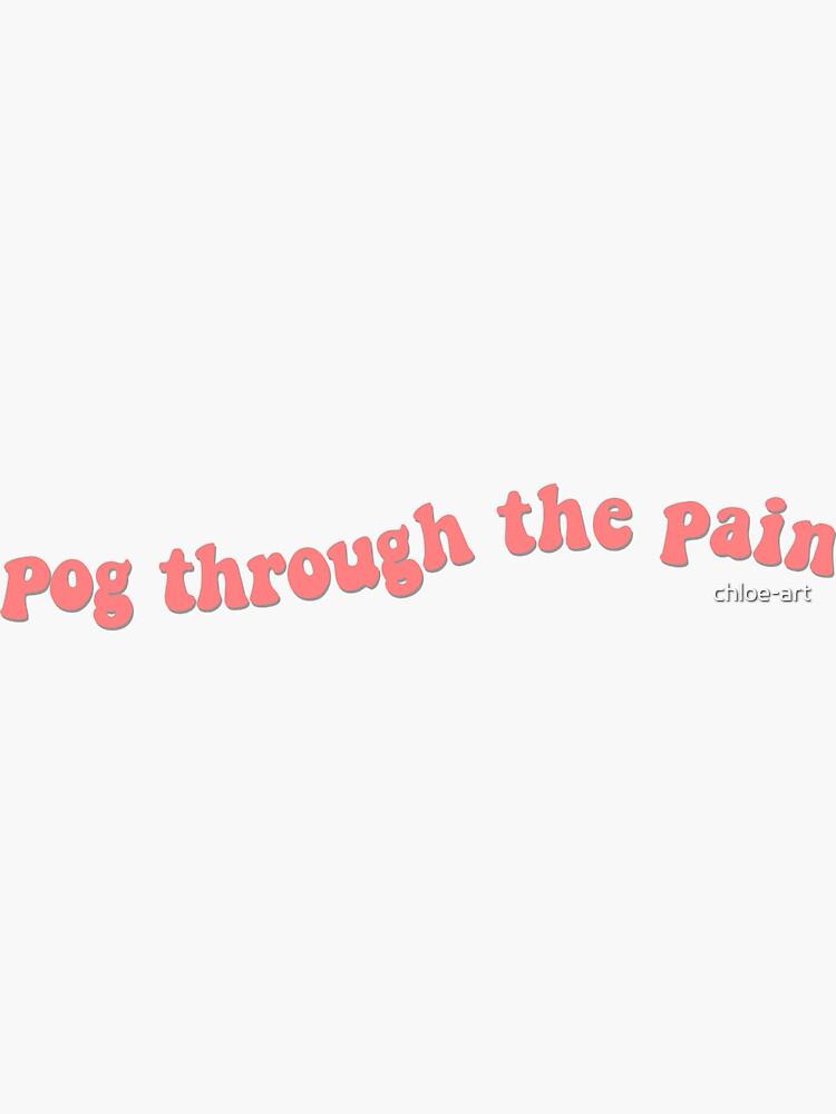 Pog Through the Pain Text by chloe-art