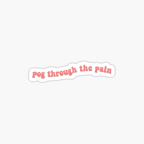 Pog Through the Pain Text Sticker