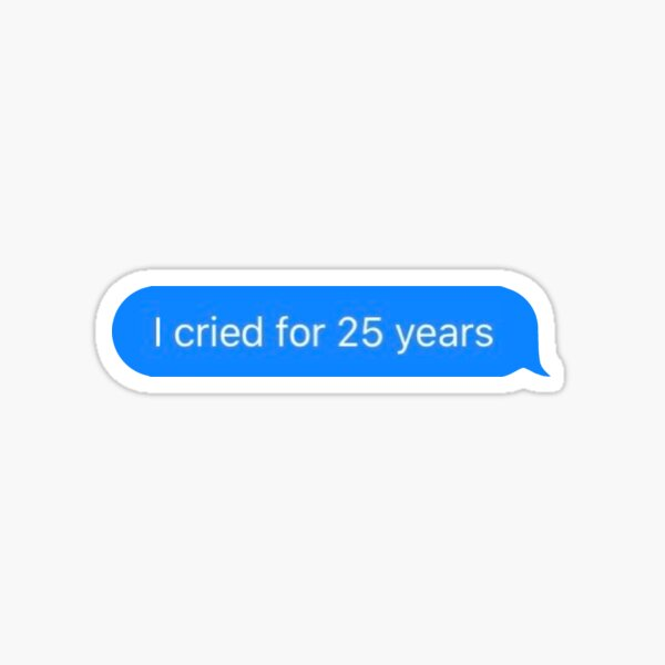 """I cried for 25 years"" Alex quote Sticker"