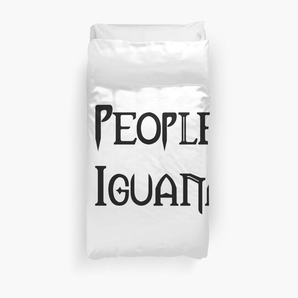 People - Nope, Iguanas - Yes! Duvet Cover