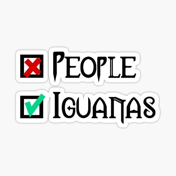 People - Nope, Iguanas - Yes! Sticker
