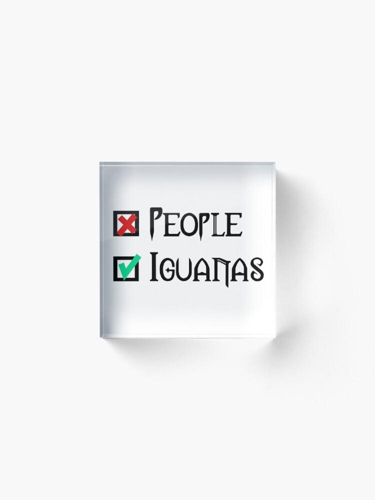 Alternate view of People - Nope, Iguanas - Yes! Acrylic Block