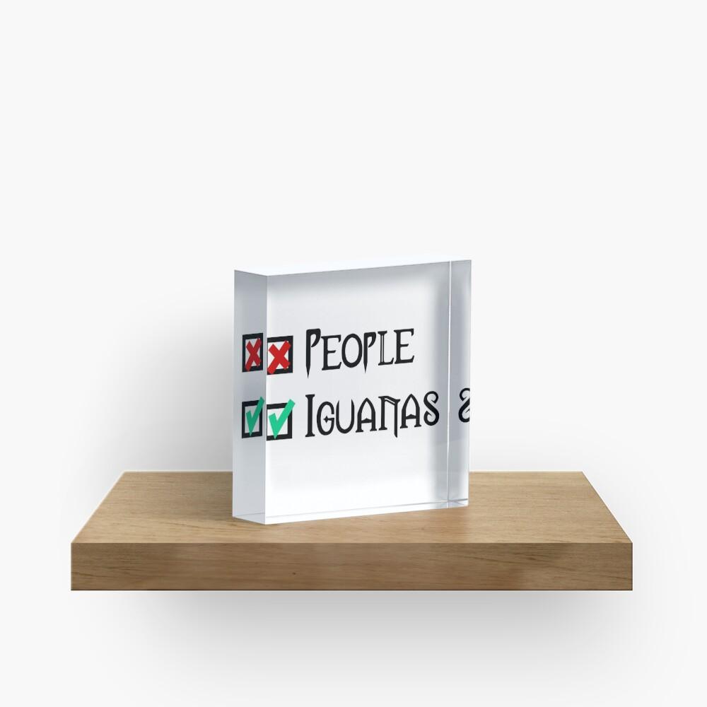 People - Nope, Iguanas - Yes! Acrylic Block